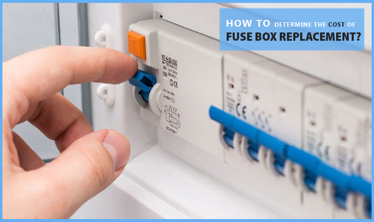 how to determine the cost of fuse box replacement?
